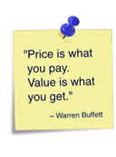 Price is what you pay, value is what you get